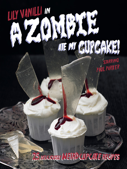 Title details for A Zombie Ate My Cupcake by Lily Vanilli - Available
