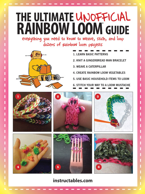 Title details for The Ultimate Unofficial Rainbow Loom® Guide by Instructables.com - Wait list