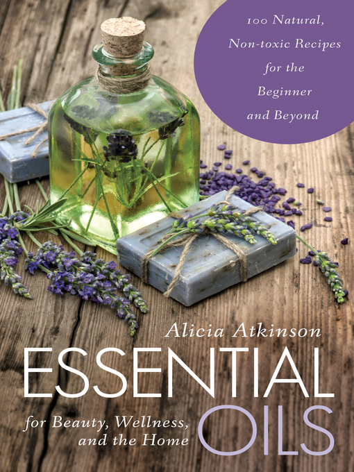 Title details for Essential Oils for Beauty, Wellness, and the Home by Alicia Atkinson - Wait list