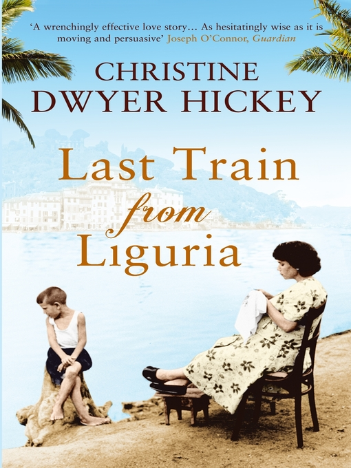 Title details for Last Train from Liguria by Christine Dwyer Hickey - Wait list