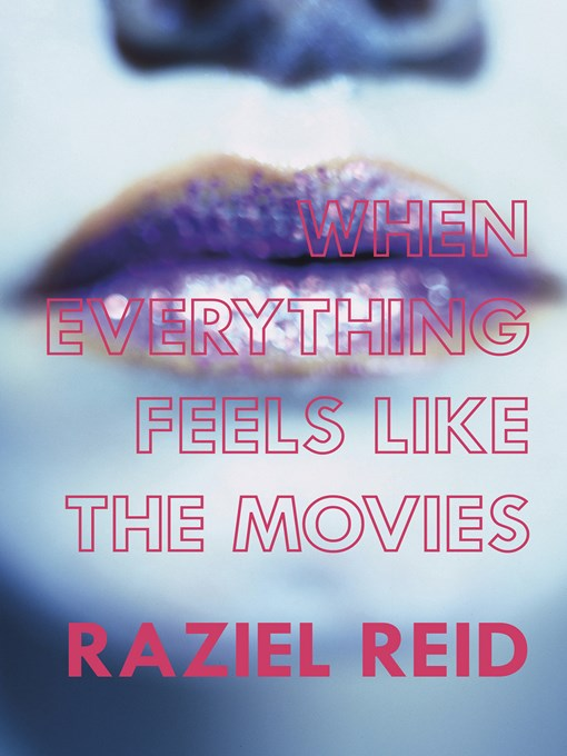 Title details for When Everything Feels like the Movies (Governor General's Literary Award winner, Children's Literature) by Raziel Reid - Available