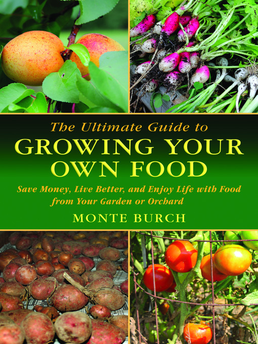 Title details for The Ultimate Guide to Growing Your Own Food by Monte Burch - Wait list