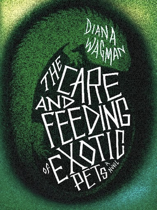 Title details for The Care and Feeding of Exotic Pets by Diana  Wagman - Available