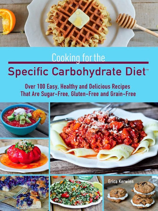 Title details for Cooking for the Specific Carbohydrate Diet by Erica  Kerwien - Available