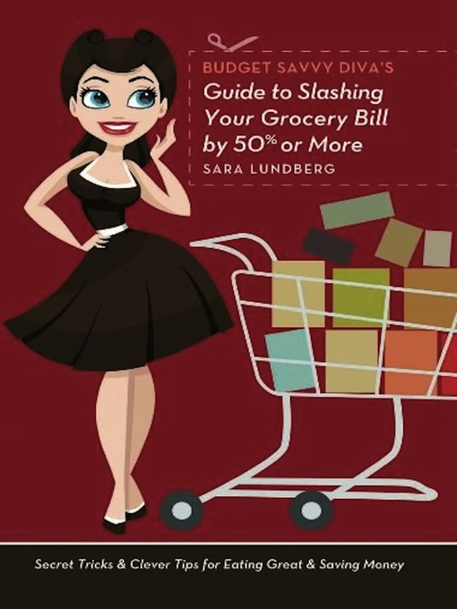 Title details for Budget Savvy Diva's Guide to Slashing Your Grocery Bill by 50% or More by Sara  Lundberg - Available