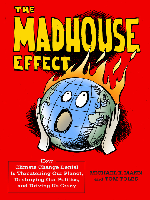 Title details for The Madhouse Effect by Michael E. Mann - Wait list