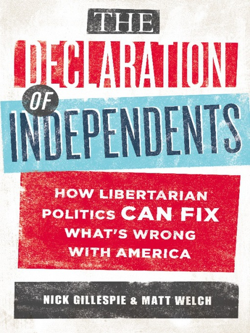 Title details for The Declaration of Independents by Nick Gillespie - Wait list