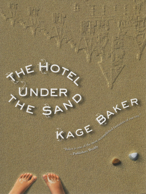 Title details for The Hotel Under the Sand by Kage Baker - Available