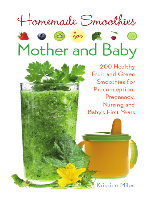 Title details for Homemade Smoothies for Mother and Baby by Kristine Miles - Available