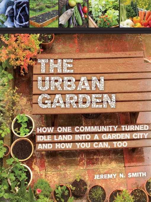 Title details for The Urban Garden by Jeremy N. Smith - Available