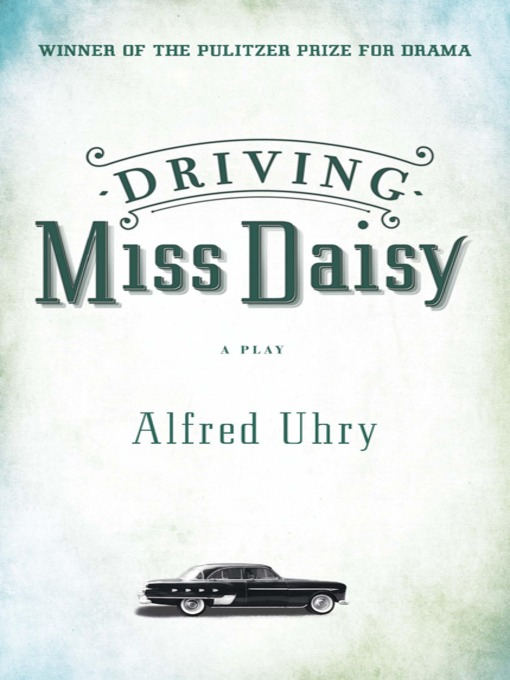Title details for Driving Miss Daisy by Alfred Uhry - Available