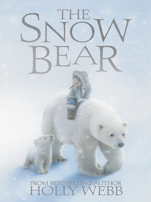 Title details for The Snow Bear by Holly Webb - Available
