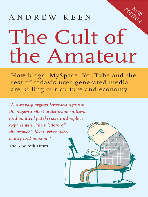 a report on andrew keens non fiction book cult of the amateur how todays internet is killing our cul Search the history of over 338 billion web pages on the internet search search the wayback machine featured texts all texts latest this just in  arts & culture news & public affairs non-english audio radio programs librivox free audiobook spirituality & religion podcasts.