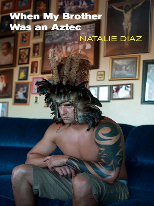 Title details for When My Brother Was an Aztec by Natalie Diaz - Wait list