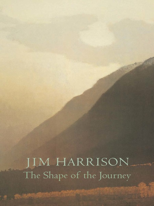 Title details for The Shape of the Journey by Jim Harrison - Wait list