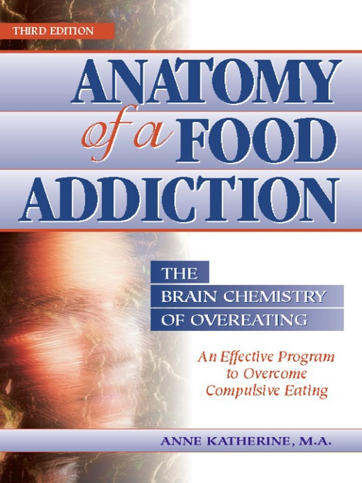 Title details for Anatomy of a Food Addiction by Anne Katherine, M.A. - Available