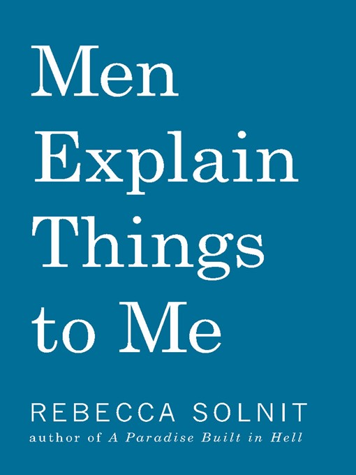 Title details for Men Explain Things to Me by Rebecca Solnit - Wait list