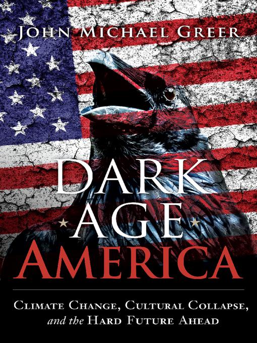 Title details for Dark Age America by John Michael Greer - Wait list