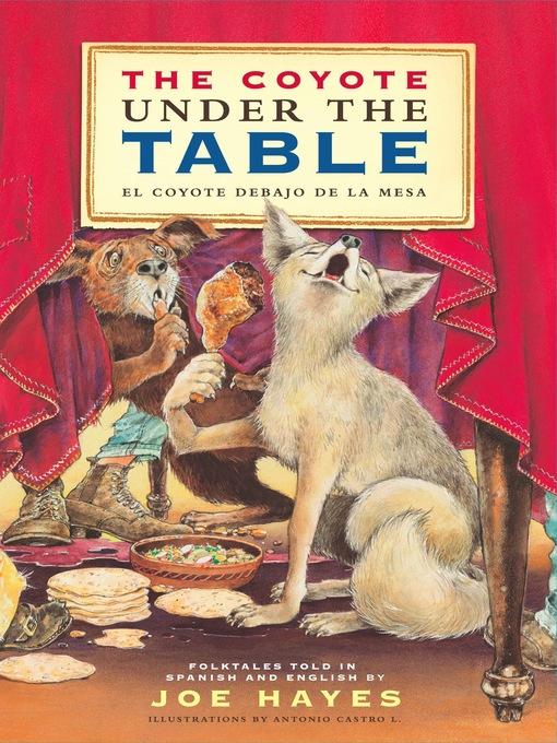 Title details for The Coyote Under the Table/El Coyote Debajo de la Mesa by Joe Hayes - Available