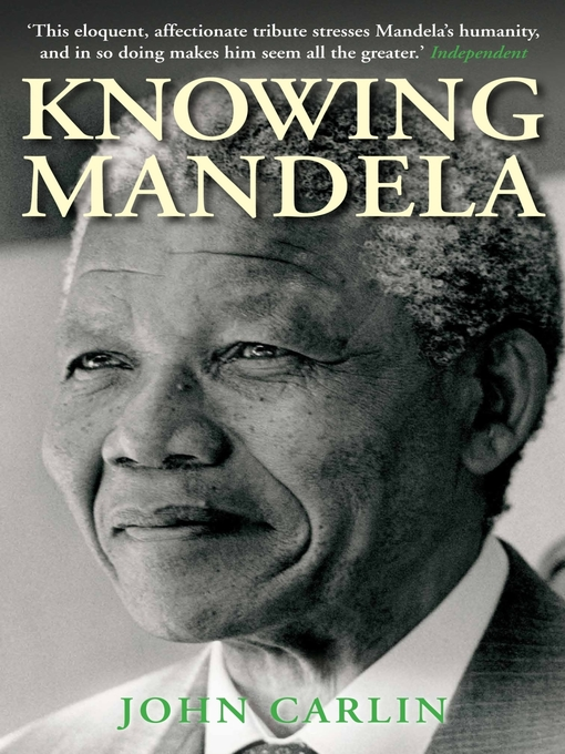 Title details for Knowing Mandela by John Carlin - Available