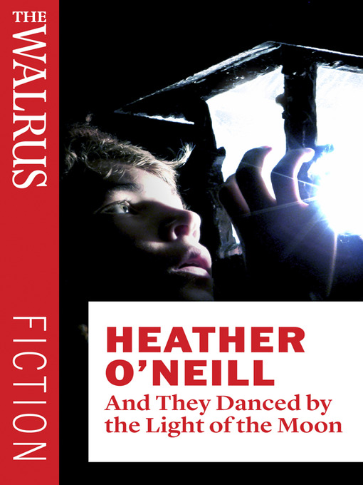 Title details for And They Danced by the Light of the Moon by Heather O'Neill - Available