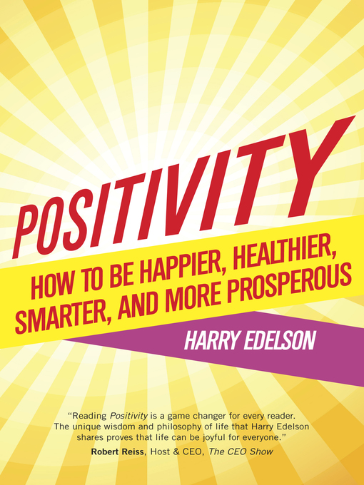 Positivity How to be Happier, Healthier, Smarter, and More Prosperous