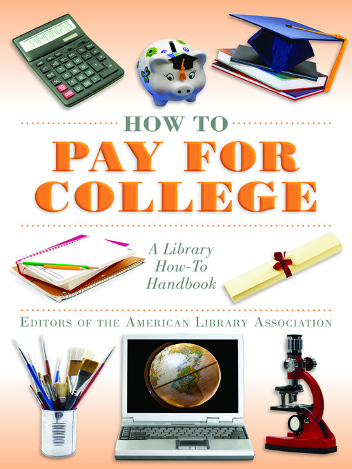 Title details for How to Pay for College by Editors of The American Library Association - Available
