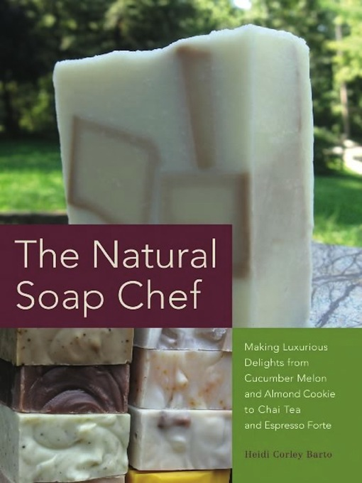 Title details for The Natural Soap Chef by Heidi Corley Barto - Wait list