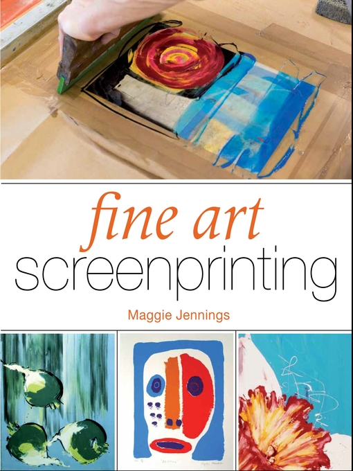 Title details for Fine Art Screenprinting by Maggie Jennings - Available