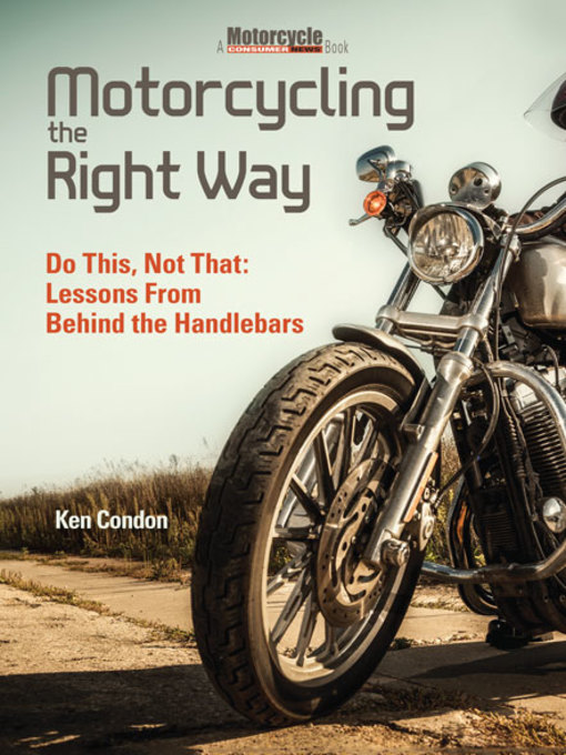 Title details for Motorcycling the Right Way by Ken Condon - Available