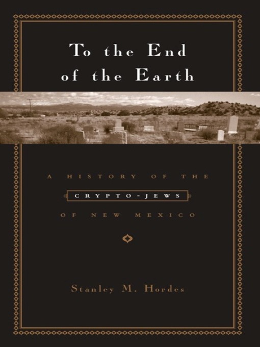 Title details for To the End of the Earth by Stanley M. Hordes - Available