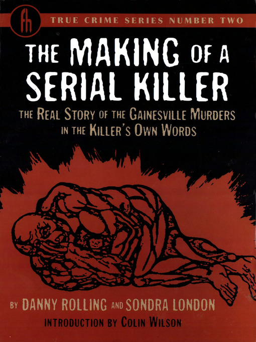 Title details for The Making of a Serial Killer: The Real Story of the Gainesville Murders in the Killer's Own Words by Danny Rolling - Available
