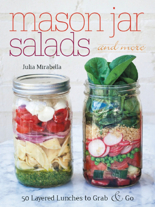 Title details for Mason Jar Salads and More by Julia  Mirabella - Available