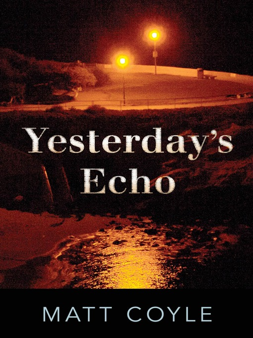 Title details for Yesterday's Echo by Matt Coyle - Available