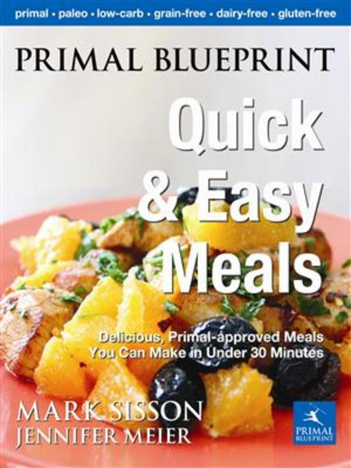Primal blueprint quick and easy meals ok virtual library overdrive title details for primal blueprint quick and easy meals by mark sisson wait list malvernweather Images