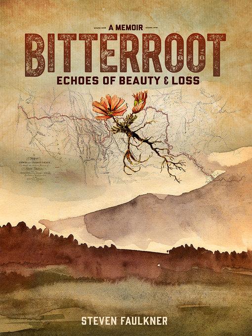 Title details for Bitterroot - A Memoir by Steven Faulkner - Wait list