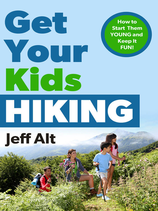Title details for Get Your Kids Hiking by Jeff Alt - Available