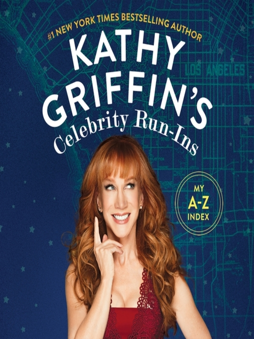 Title details for Kathy Griffin's Celebrity Run-Ins by Kathy Griffin - Available