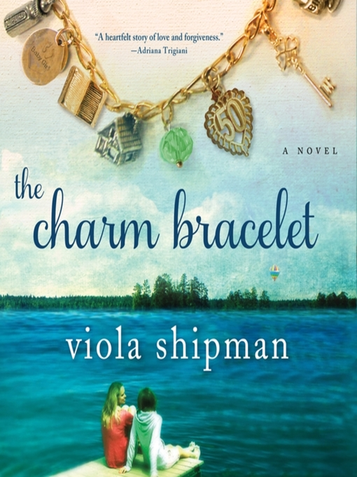 Title details for The Charm Bracelet by Viola Shipman - Available