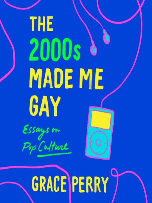 Title details for The 2000s Made Me Gay by Grace Perry - Wait list