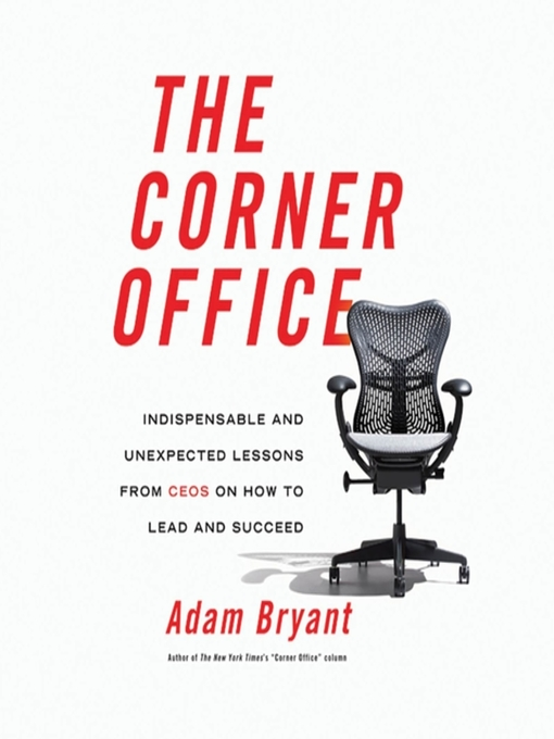 Title details for The Corner Office by Adam Bryant - Available