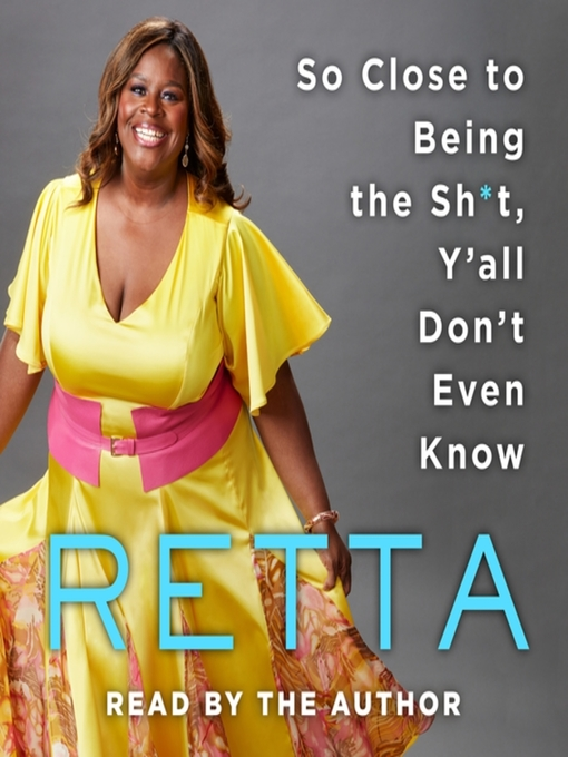 Title details for So Close to Being the Sh*t, Y'all Don't Even Know by Retta
