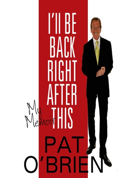 Title details for I'll Be Back Right After This by Pat O'Brien - Available