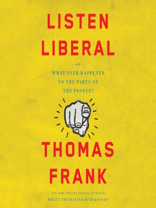 Title details for Listen, Liberal by Thomas Frank - Wait list