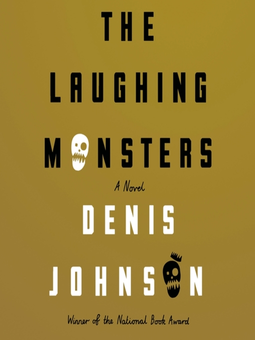 Title details for The Laughing Monsters by Denis Johnson - Available