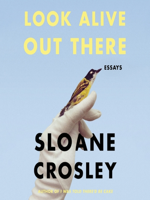 Title details for Look Alive Out There by Sloane Crosley - Available
