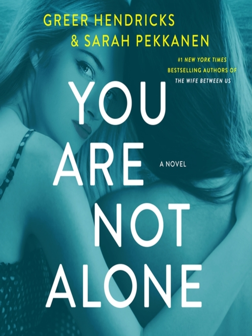 Title details for You Are Not Alone by Greer Hendricks - Wait list