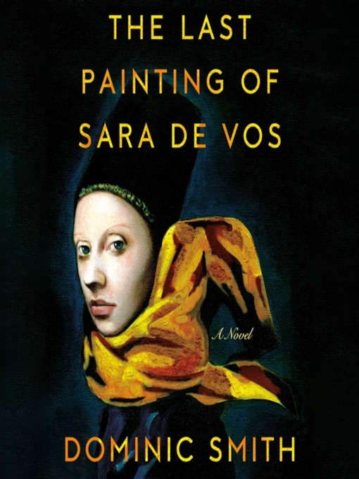Title details for The Last Painting of Sara de Vos by Dominic Smith - Available