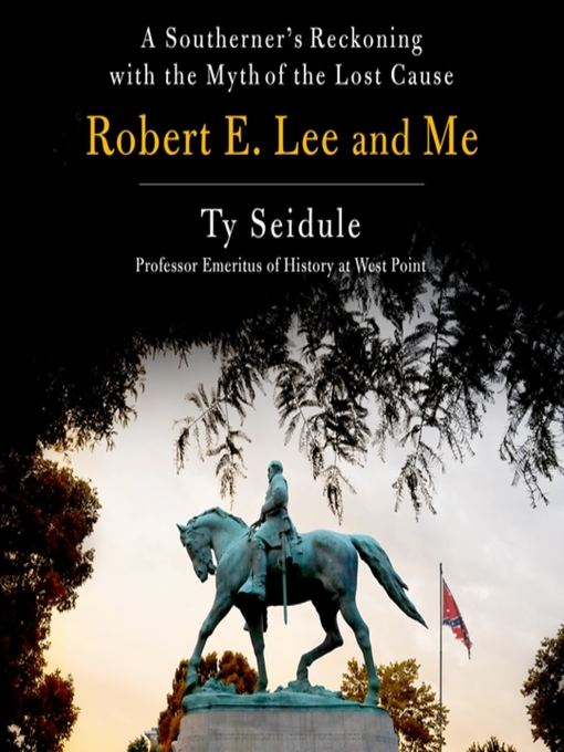 Title details for Robert E. Lee and Me by Ty Seidule - Available