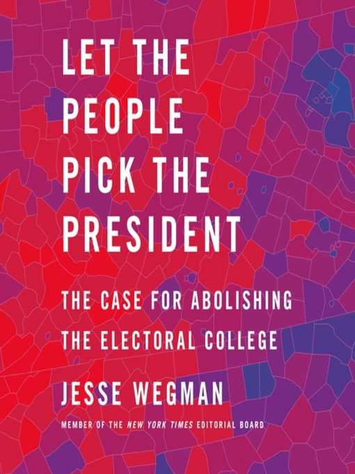 Title details for Let the People Pick the President by Jesse Wegman - Available